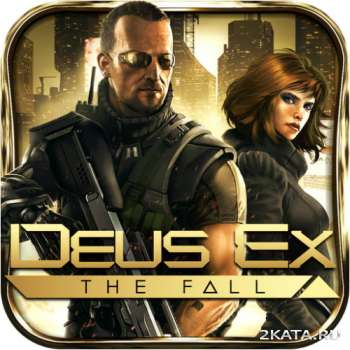 Deus Ex: The Fall (Original + Mod) (2014) (ENG) (Android)