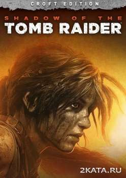 Shadow of the Tomb Raider - Croft Edition (2018) (RUS/ENG/MULTi) (PC)